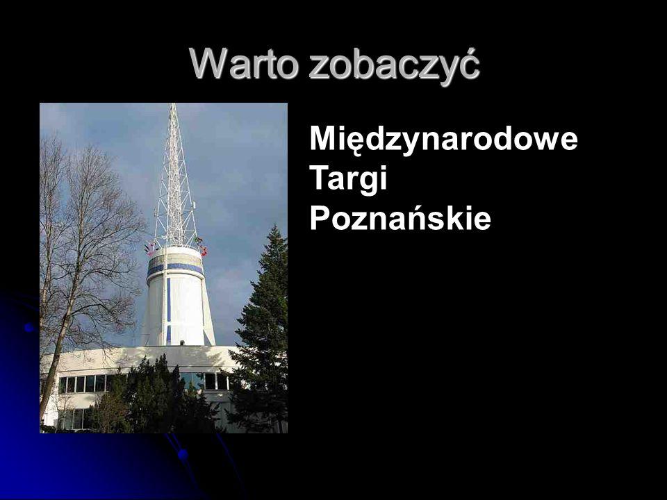 Warto zobaczyć Międzynarodowe Targi Poznańskie