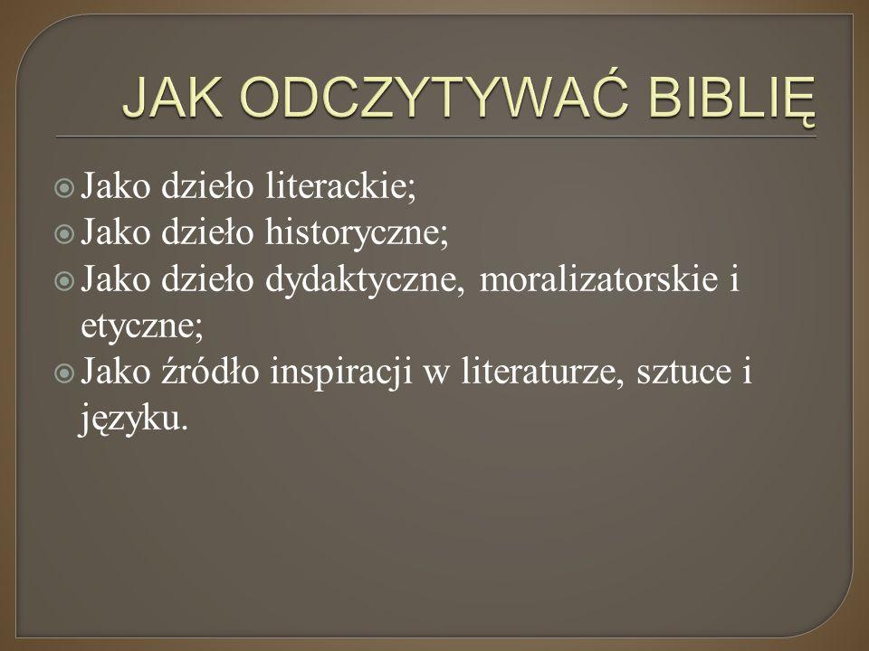 JAK ODCZYTYWAĆ BIBLIĘ Jako dzieło literackie; Jako dzieło historyczne;