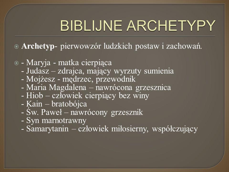 BIBLIJNE ARCHETYPY Archetyp- pierwowzór ludzkich postaw i zachowań.