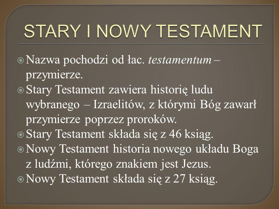STARY I NOWY TESTAMENT Nazwa pochodzi od łac. testamentum – przymierze.