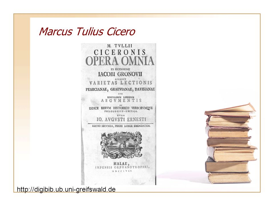 Marcus Tulius Cicero http://digibib.ub.uni-greifswald.de/