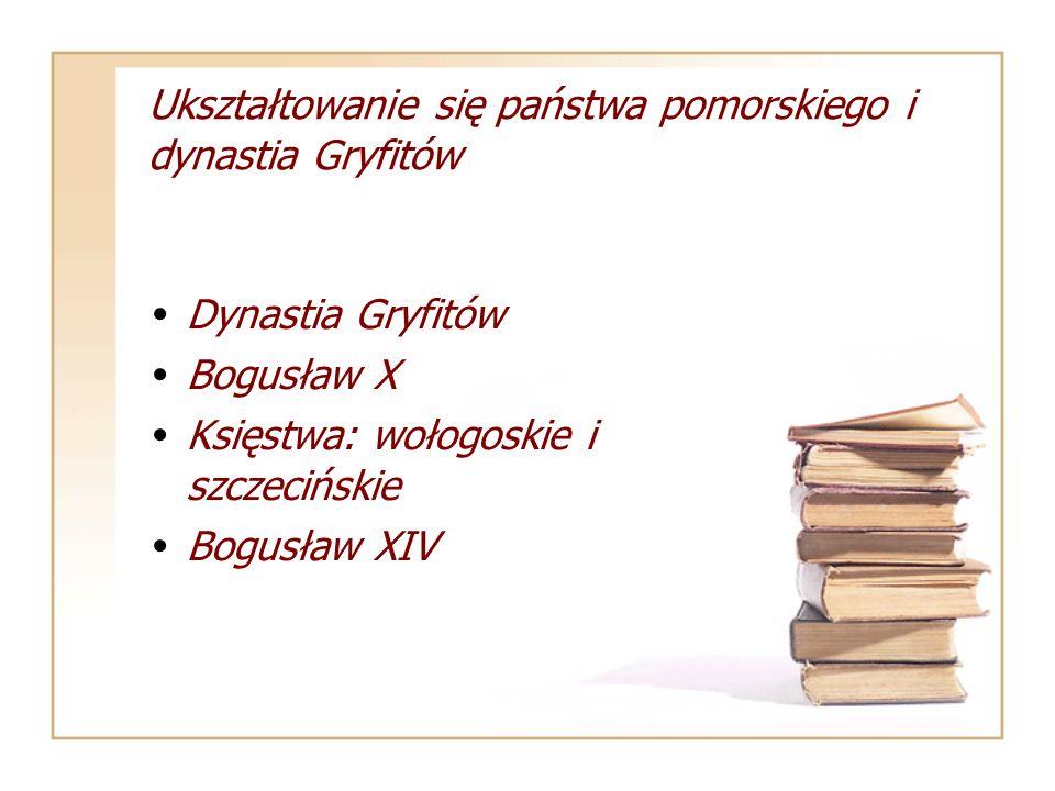 Ukształtowanie się państwa pomorskiego i dynastia Gryfitów