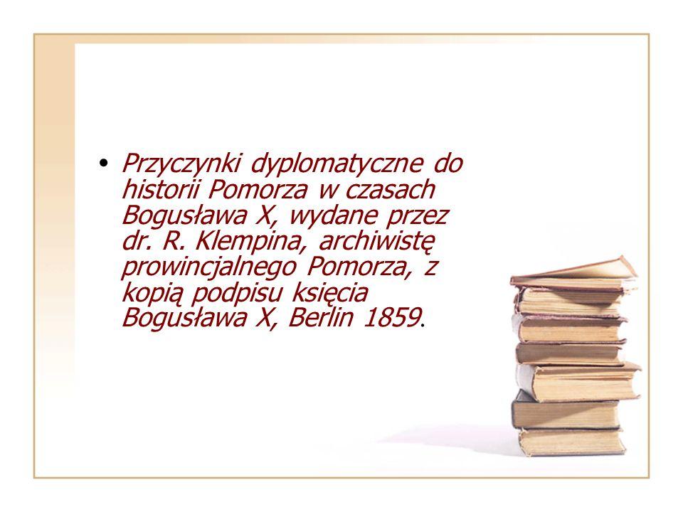 Przyczynki dyplomatyczne do historii Pomorza w czasach Bogusława X, wydane przez dr.