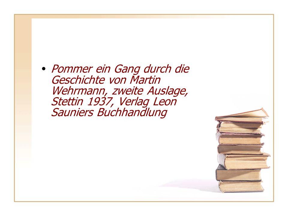 Pommer ein Gang durch die Geschichte von Martin Wehrmann, zweite Auslage, Stettin 1937, Verlag Leon Sauniers Buchhandlung