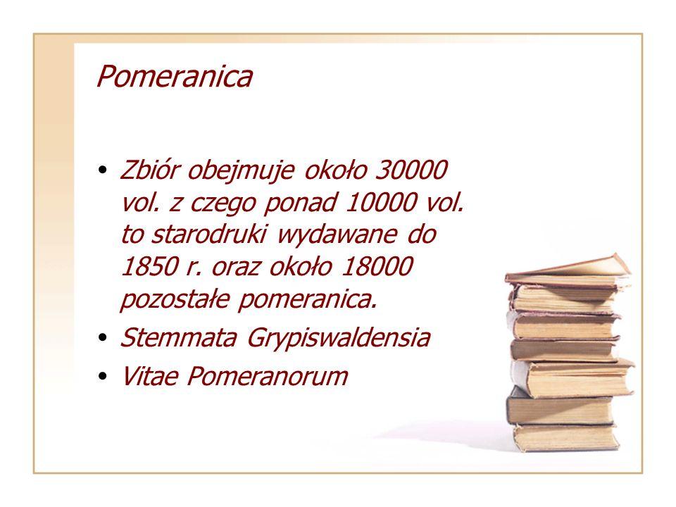 Pomeranica Zbiór obejmuje około 30000 vol. z czego ponad 10000 vol. to starodruki wydawane do 1850 r. oraz około 18000 pozostałe pomeranica.