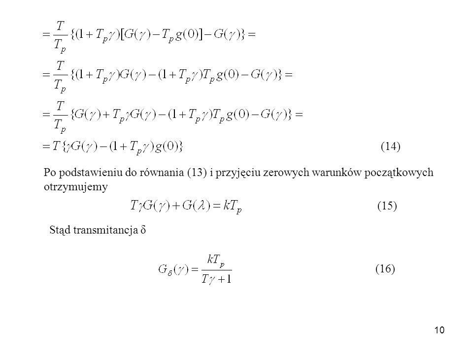 (14) Po podstawieniu do równania (13) i przyjęciu zerowych warunków początkowych otrzymujemy. (15)