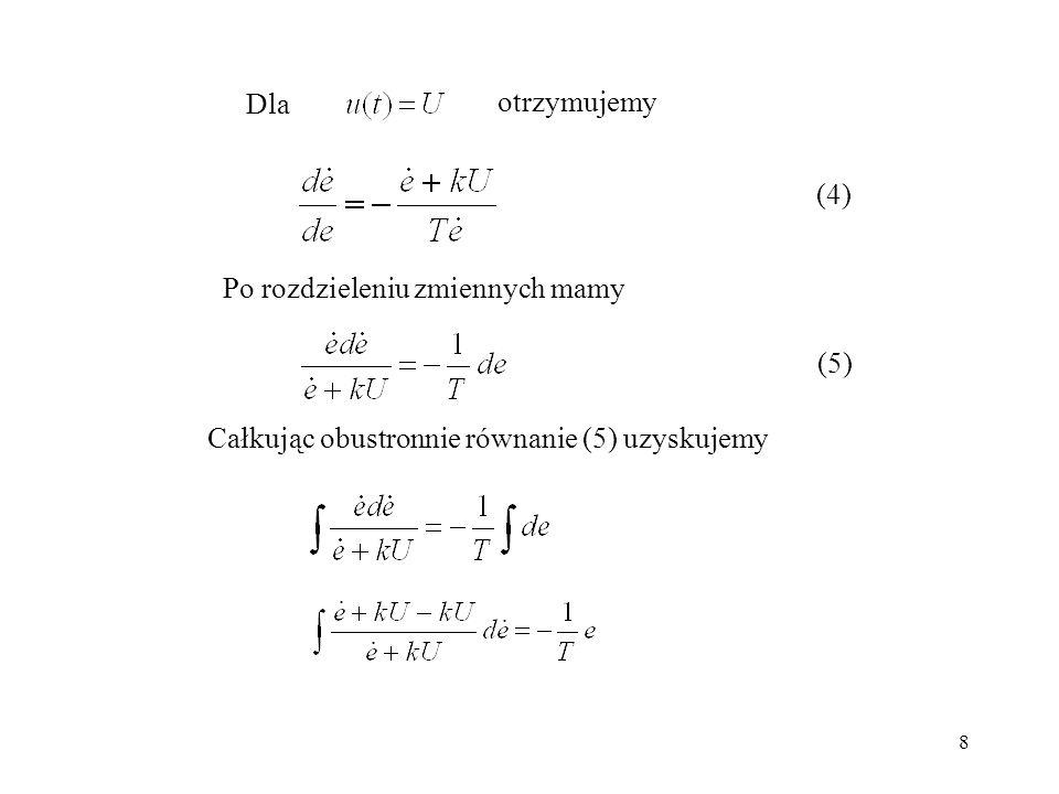 Dla otrzymujemy (4) Po rozdzieleniu zmiennych mamy (5) Całkując obustronnie równanie (5) uzyskujemy