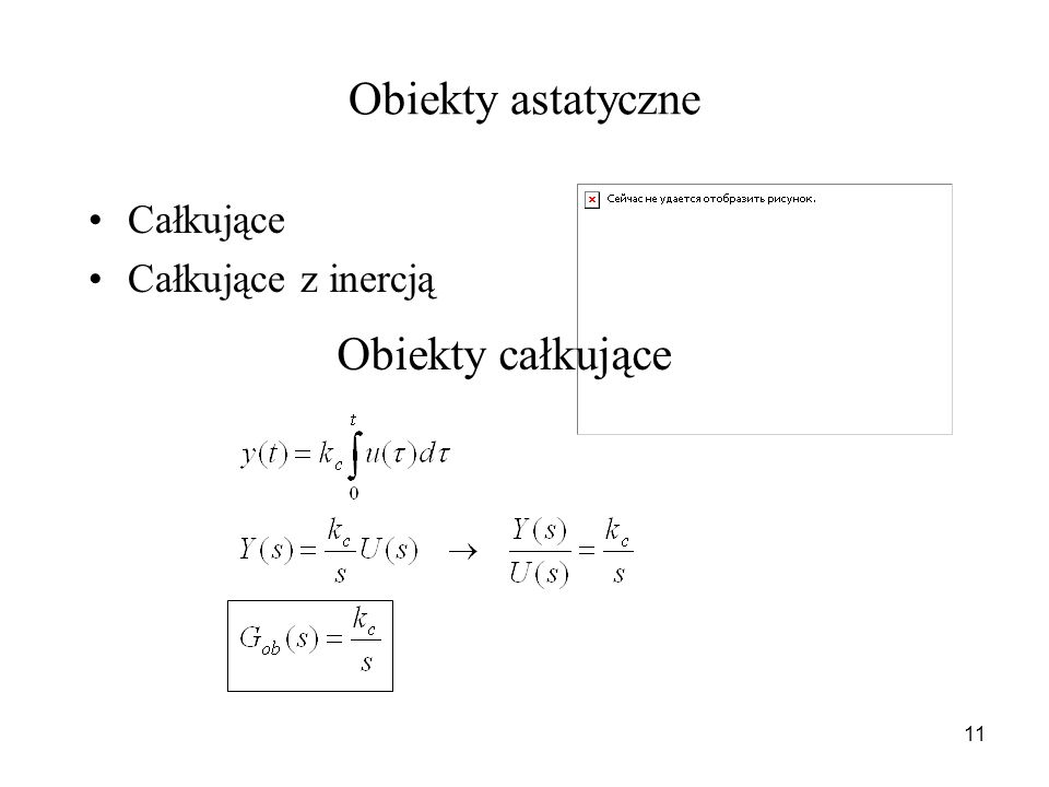 Obiekty astatyczne Całkujące Całkujące z inercją Obiekty całkujące