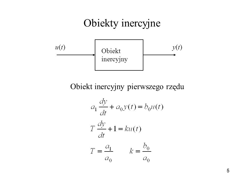 Obiekty inercyjne Obiekt inercyjny u(t) y(t)