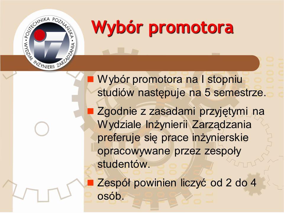 Wybór promotora Wybór promotora na I stopniu studiów następuje na 5 semestrze.