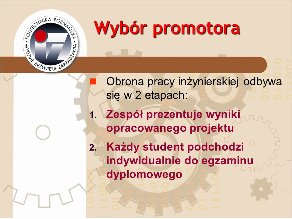 Wybór promotora Obrona pracy inżynierskiej odbywa się w 2 etapach: