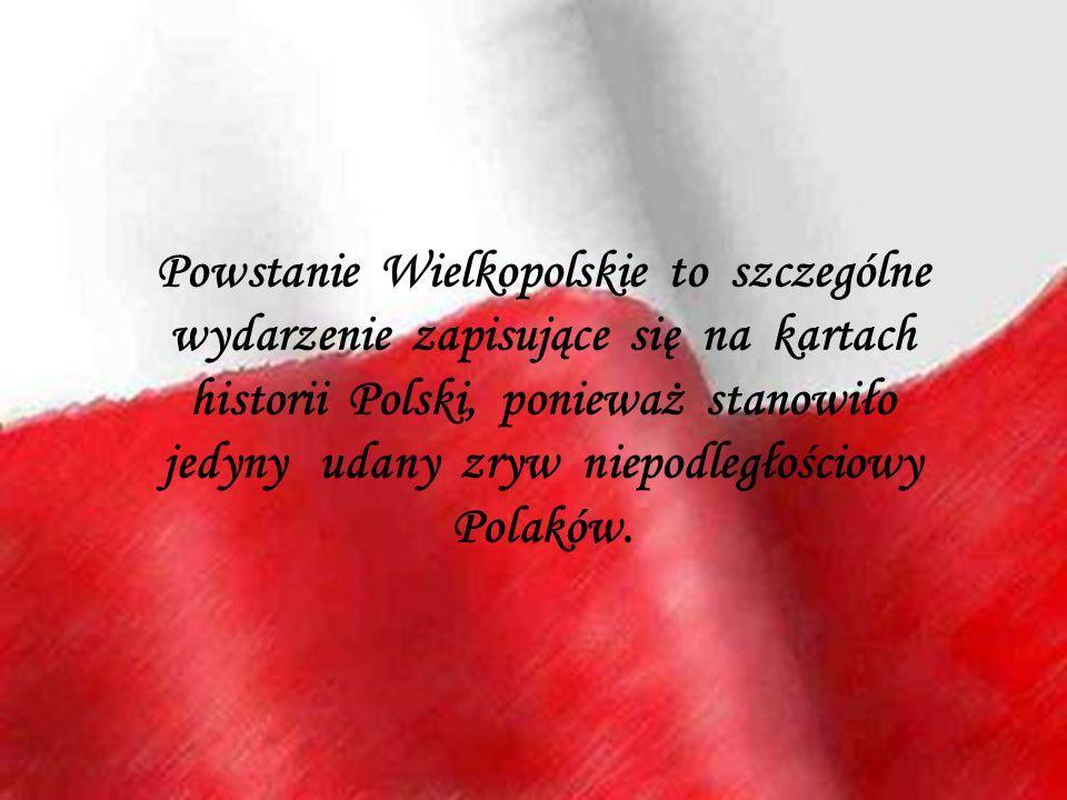 Powstanie Wielkopolskie to szczególne wydarzenie zapisujące się na kartach historii Polski, ponieważ stanowiło jedyny udany zryw niepodległościowy Polaków.