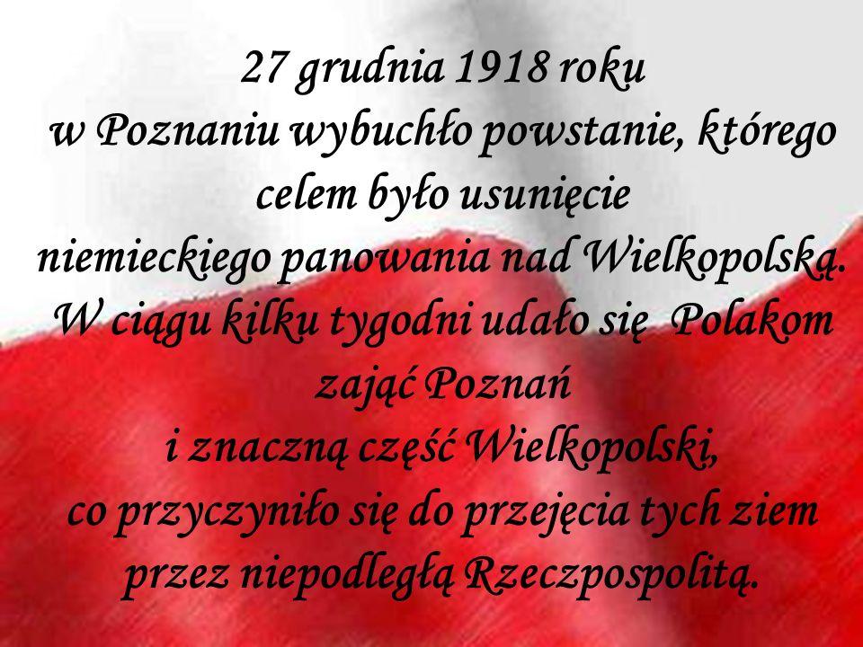 27 grudnia 1918 roku w Poznaniu wybuchło powstanie, którego celem było usunięcie niemieckiego panowania nad Wielkopolską.