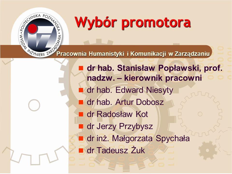 Wybór promotora Pracownia Humanistyki i Komunikacji w Zarządzaniu. dr hab. Stanisław Popławski, prof. nadzw. – kierownik pracowni.
