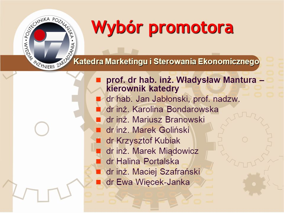 Wybór promotoraKatedra Marketingu i Sterowania Ekonomicznego. prof. dr hab. inż. Władysław Mantura – kierownik katedry.