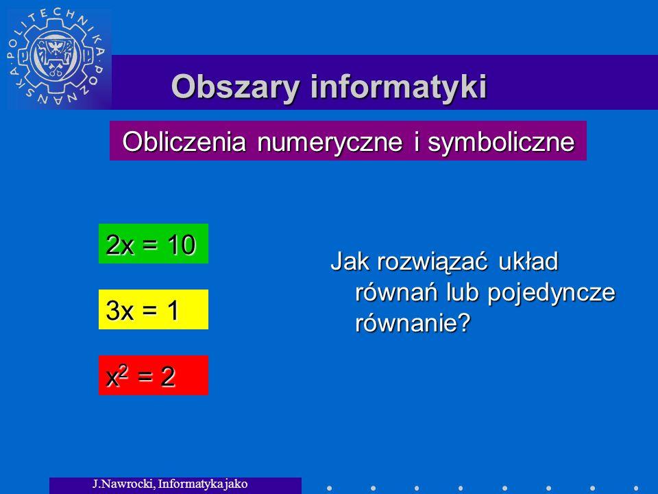 Obszary informatyki Obliczenia numeryczne i symboliczne 2x = 10 3x = 1