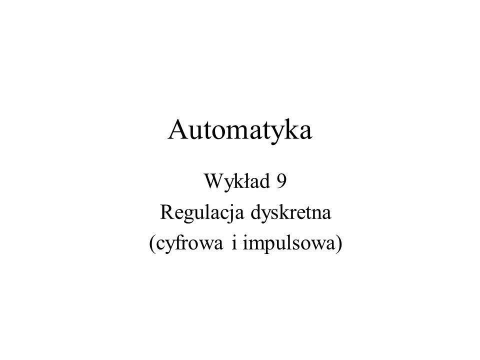 Wykład 9 Regulacja dyskretna (cyfrowa i impulsowa)