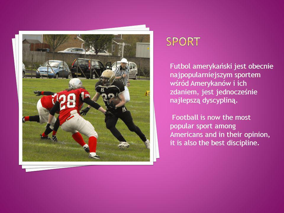 SPORT Futbol amerykański jest obecnie najpopularniejszym sportem wśród Amerykanów i ich zdaniem, jest jednocześnie najlepszą dyscypliną.