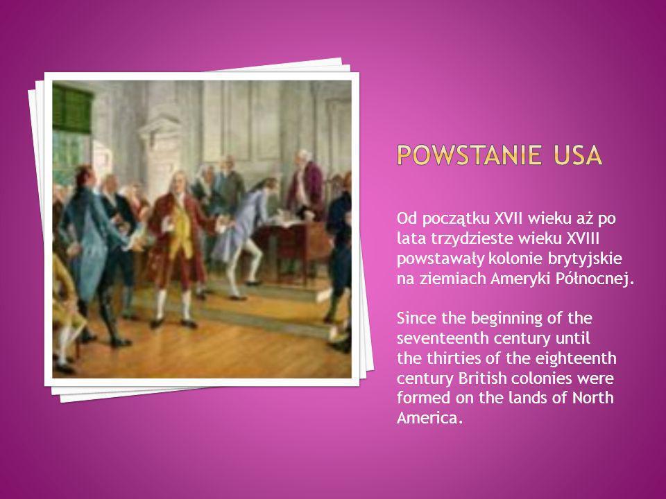 Powstanie usa Od początku XVII wieku aż po lata trzydzieste wieku XVIII powstawały kolonie brytyjskie na ziemiach Ameryki Północnej.