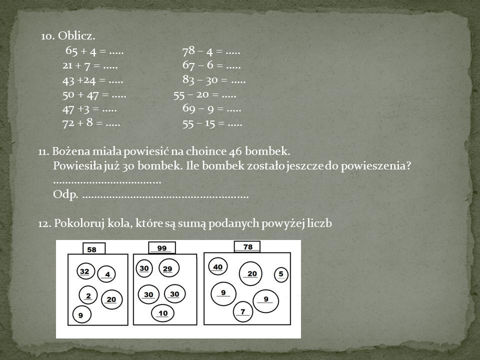 10. Oblicz. 65 + 4 = ..... 78 – 4 = ..... 21 + 7 = ..... 67 – 6 = ..... 43 +24 = ..... 83 – 30 = .....