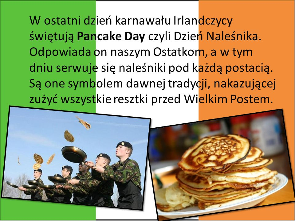 W ostatni dzień karnawału Irlandczycy świętują Pancake Day czyli Dzień Naleśnika.