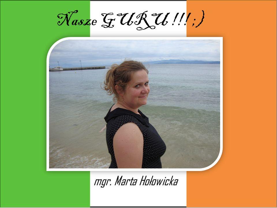 Nasze GURU !!! ;) mgr. Marta Hołowicka