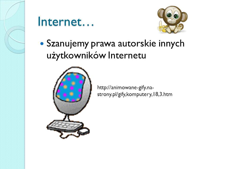 Internet… Szanujemy prawa autorskie innych użytkowników Internetu