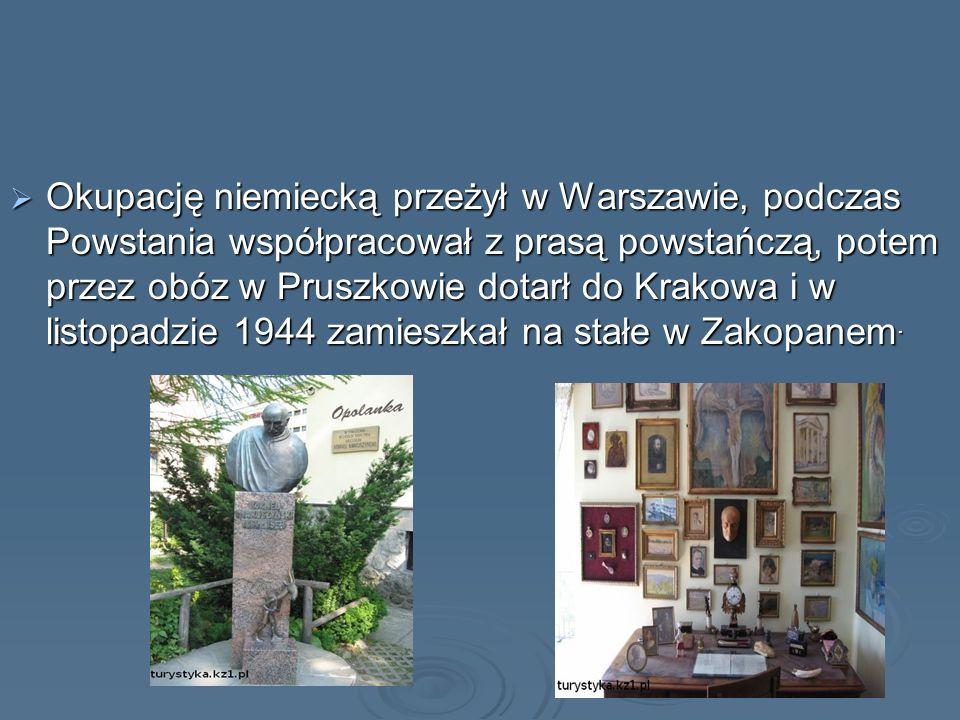 Okupację niemiecką przeżył w Warszawie, podczas Powstania współpracował z prasą powstańczą, potem przez obóz w Pruszkowie dotarł do Krakowa i w listopadzie 1944 zamieszkał na stałe w Zakopanem.