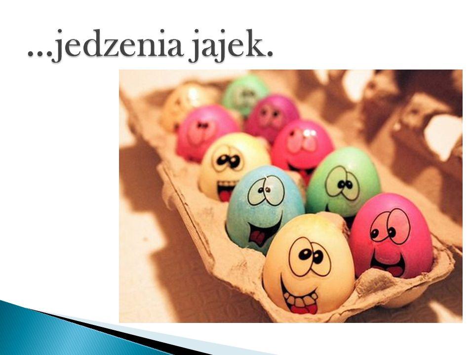 …jedzenia jajek.