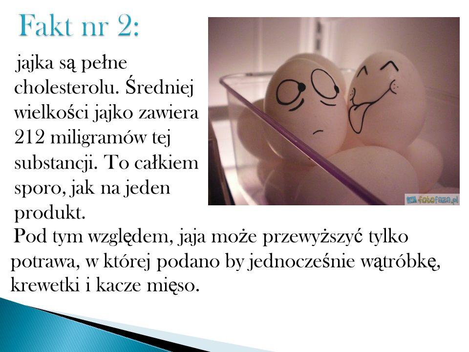 Fakt nr 2:jajka są pełne cholesterolu. Średniej wielkości jajko zawiera 212 miligramów tej substancji. To całkiem sporo, jak na jeden produkt.