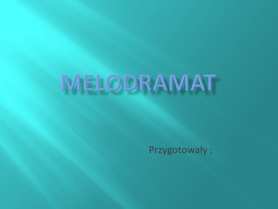Melodramat Przygotowały :