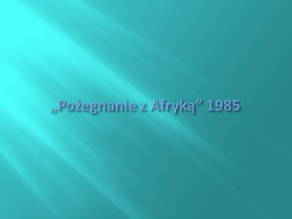 """""""Pożegnanie z Afryką 1985"""