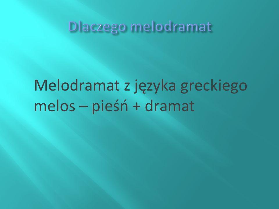 Melodramat z języka greckiego melos – pieśń + dramat