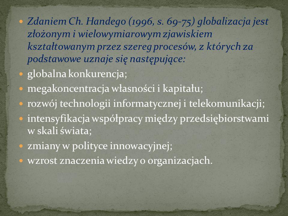 Zdaniem Ch. Handego (1996, s. 69-75) globalizacja jest złożonym i wielowymiarowym zjawiskiem kształtowanym przez szereg procesów, z których za podstawowe uznaje się następujące: