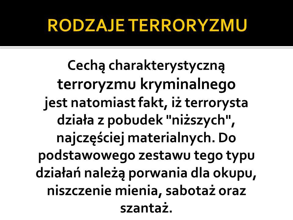 Cechą charakterystyczną terroryzmu kryminalnego