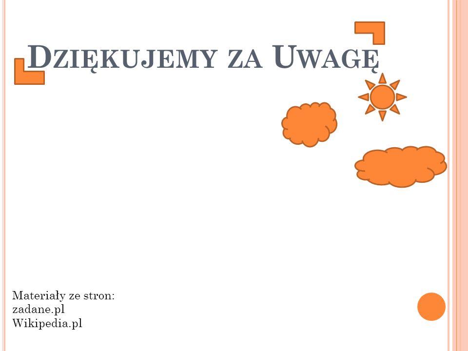 Dziękujemy za Uwagę Materiały ze stron: zadane.pl Wikipedia.pl