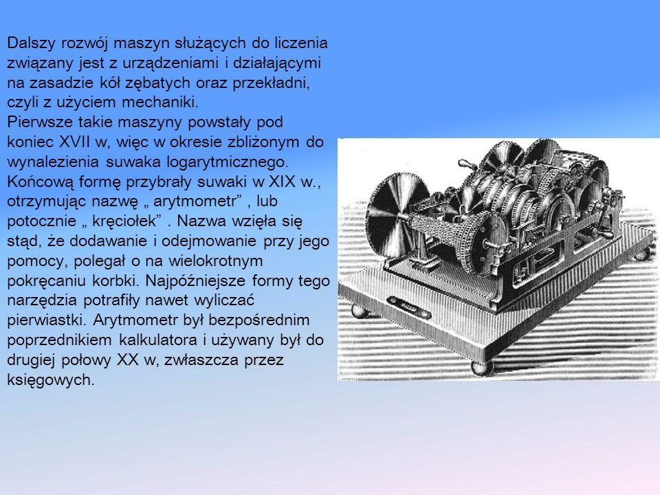 Dalszy rozwój maszyn służących do liczenia związany jest z urządzeniami i działającymi na zasadzie kół zębatych oraz przekładni, czyli z użyciem mechaniki.