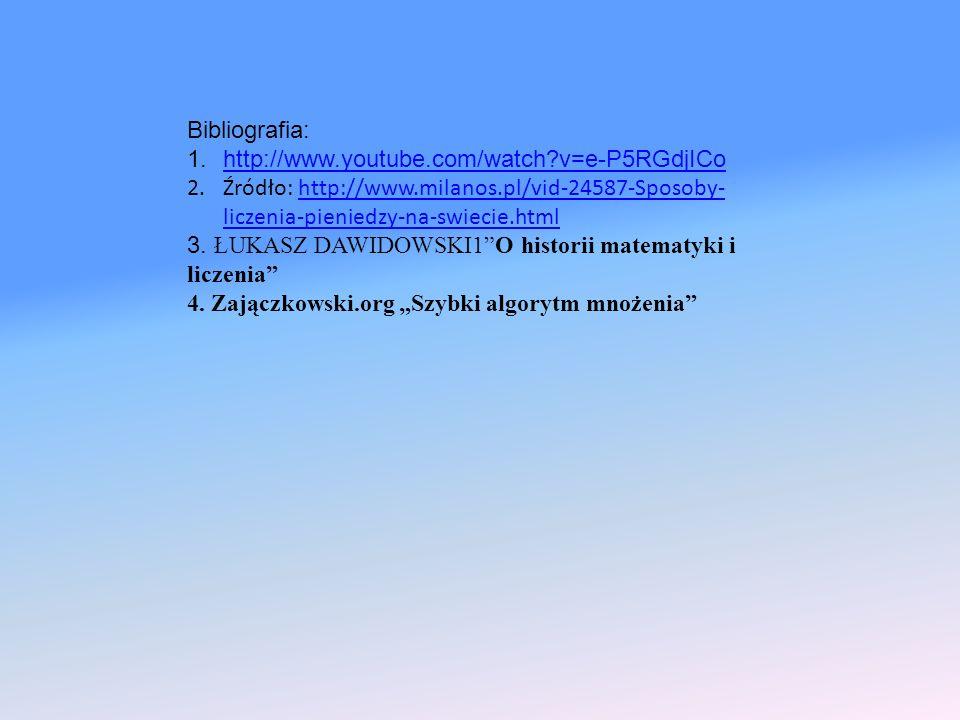 Bibliografia: http://www.youtube.com/watch v=e-P5RGdjICo. Źródło: http://www.milanos.pl/vid-24587-Sposoby-liczenia-pieniedzy-na-swiecie.html.