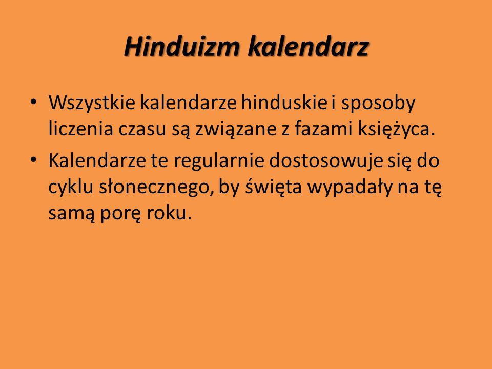 Hinduizm kalendarz Wszystkie kalendarze hinduskie i sposoby liczenia czasu są związane z fazami księżyca.