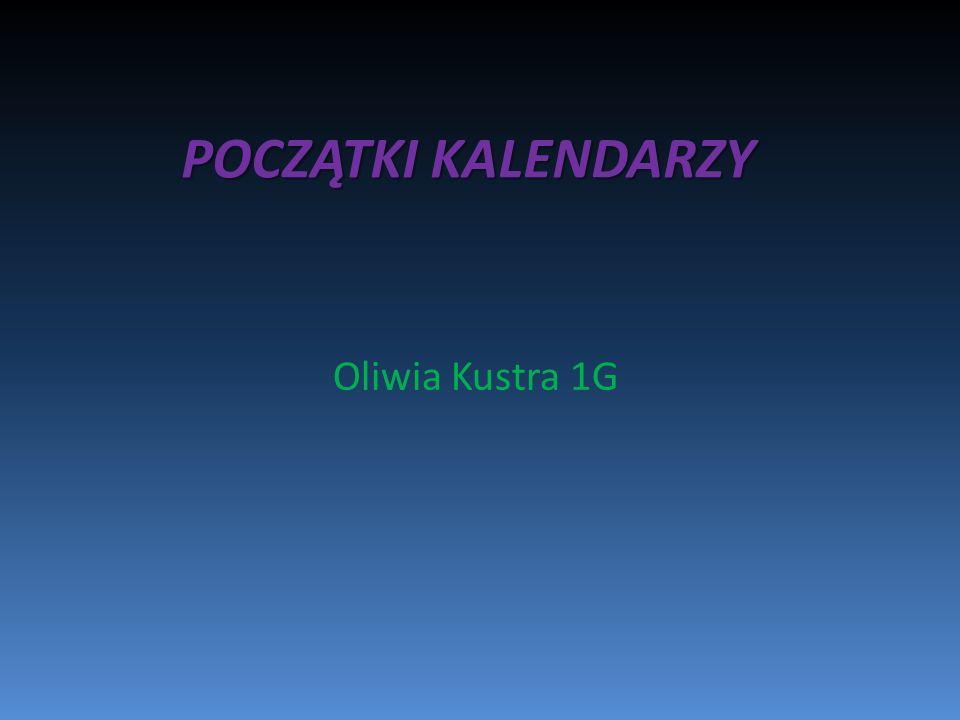 POCZĄTKI KALENDARZY Oliwia Kustra 1G