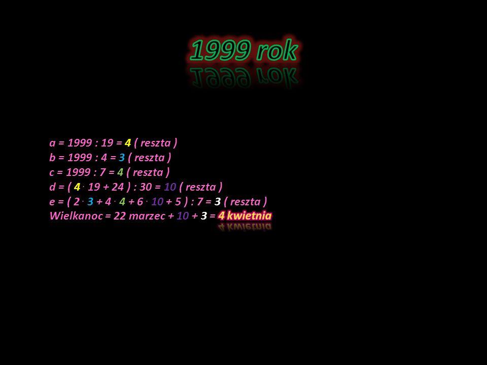1999 rok a = 1999 : 19 = 4 ( reszta ) b = 1999 : 4 = 3 ( reszta )