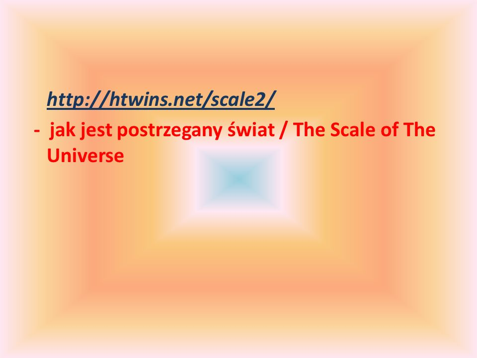 http://htwins.net/scale2/ - jak jest postrzegany świat / The Scale of The Universe
