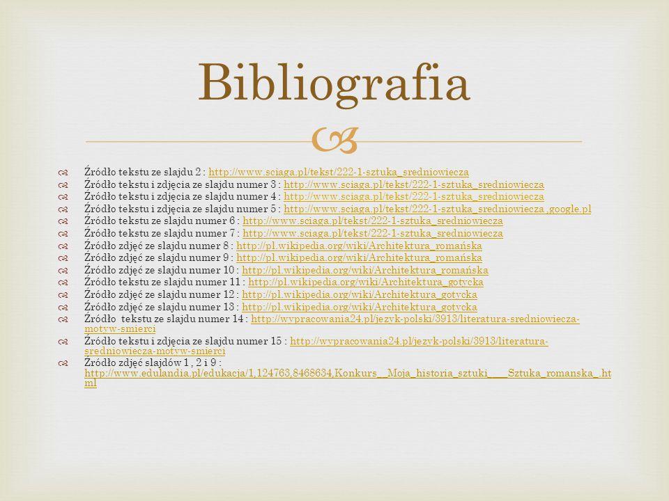 Bibliografia Źródło tekstu ze slajdu 2 : http://www.sciaga.pl/tekst/222-1-sztuka_sredniowiecza.
