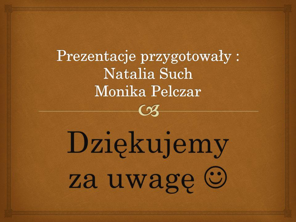 Prezentacje przygotowały : Natalia Such Monika Pelczar