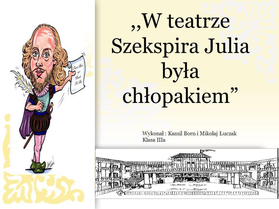 ,,W teatrze Szekspira Julia była chłopakiem