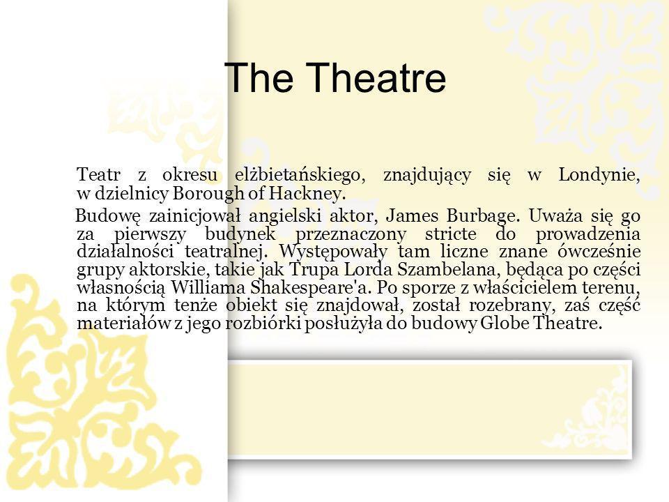 The Theatre Teatr z okresu elżbietańskiego, znajdujący się w Londynie, w dzielnicy Borough of Hackney.