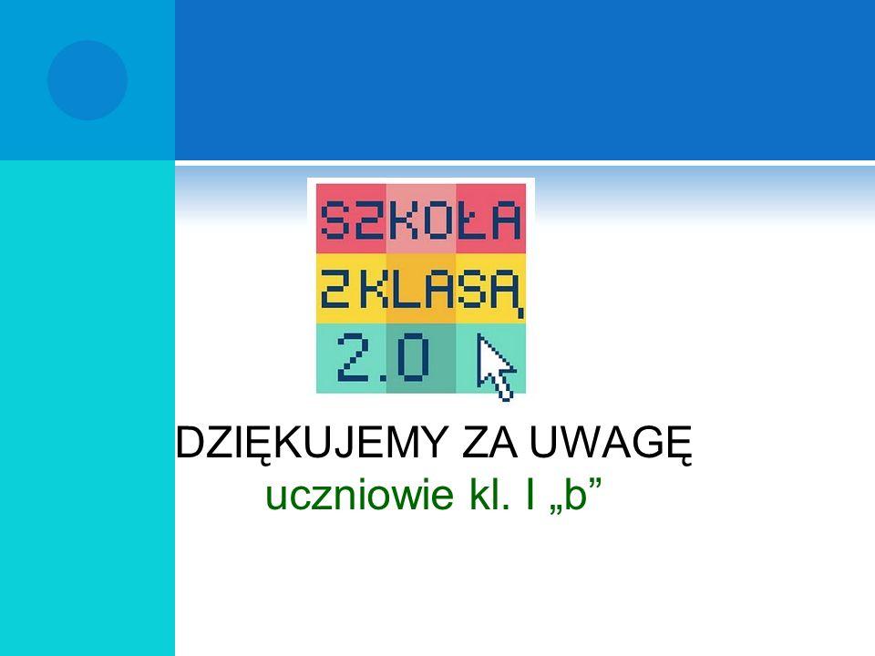 """DZIĘKUJEMY ZA UWAGĘ uczniowie kl. I """"b"""