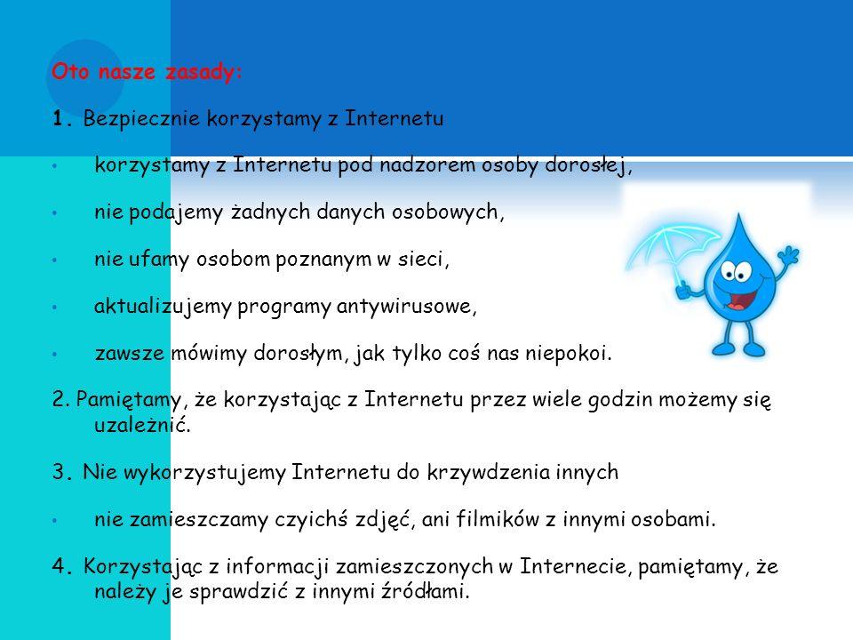 Oto nasze zasady: 1. Bezpiecznie korzystamy z Internetu. korzystamy z Internetu pod nadzorem osoby dorosłej,