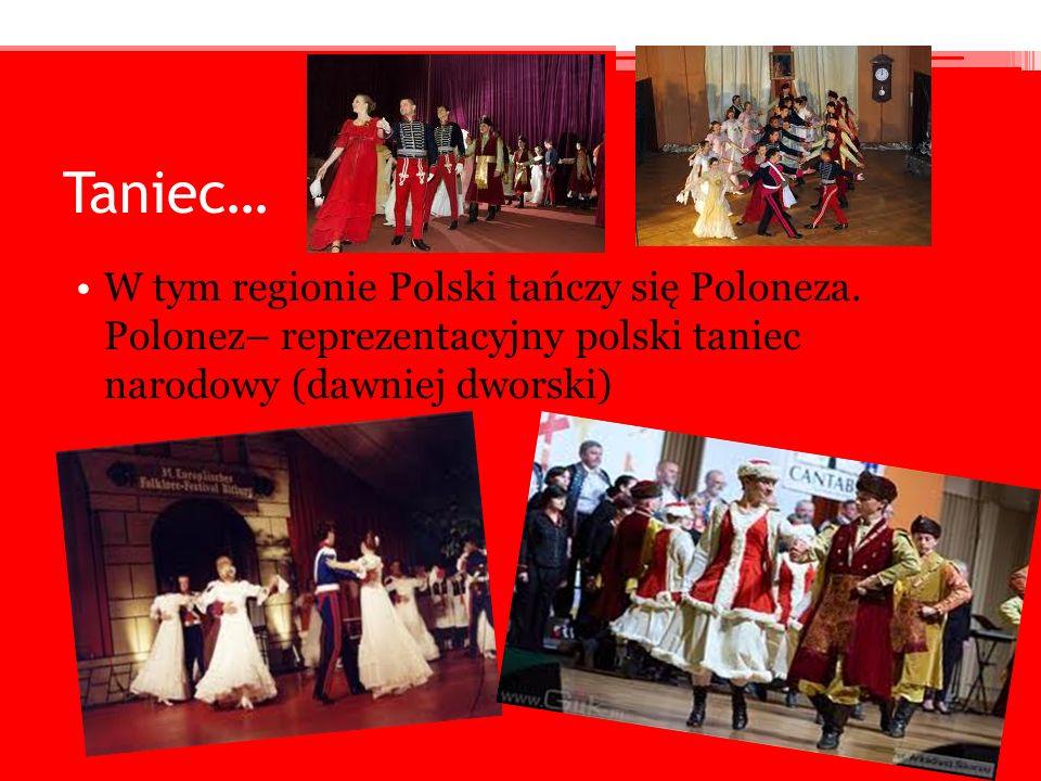 Taniec… W tym regionie Polski tańczy się Poloneza.
