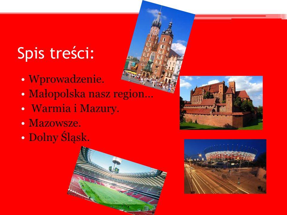 Spis treści: Wprowadzenie. Małopolska nasz region… Warmia i Mazury.